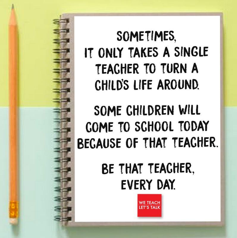 Kan een afbeelding zijn van eten en de tekst 'SOMETIMES, IT ONLY TAKES A SINGLE TEACHER TO TURN A CHILDS LIFE AROUND. SOME CHILDREN WILL COME το SCHOOL TODAY BEGAUSE OF THAT TEACHER. BE THAT TEACHER, EVERY DAY. WE TEACH LET'S TALK'